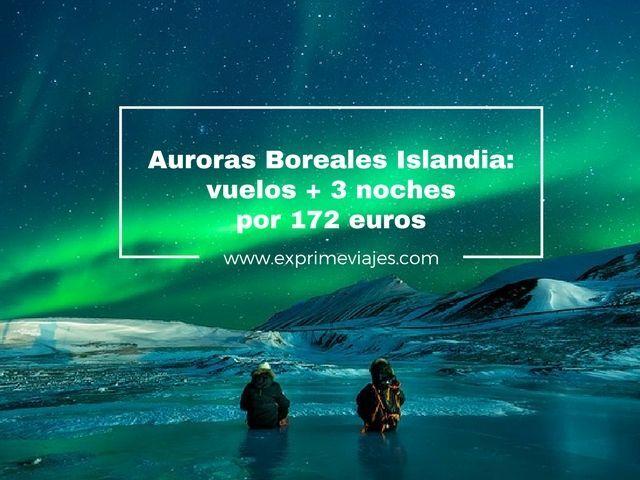AURORAS BOREALES ISLANDIA: VUELOS + 3 NOCHES POR 172EUROS