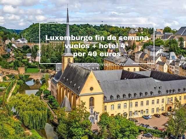 LUXEMBURGO FIN DE SEMANA: VUELOS + HOTEL 4* POR 49EUROS