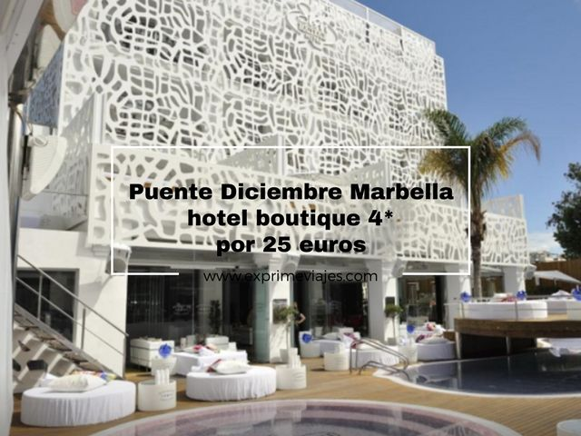 PUENTE DICIEMBRE MARBELLA: HOTEL BOUTIQUE 4* POR 25EUROS