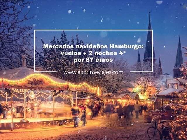 MERCADOS NAVIDEÑOS HAMBURGO: VUELOS + 2 NOCHES 4* POR 87EUROS
