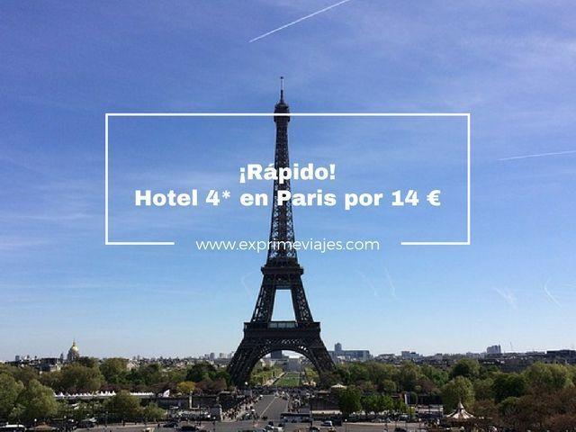 ¡RÁPIDO! PARIS: HOTEL 4* POR 14EUROS