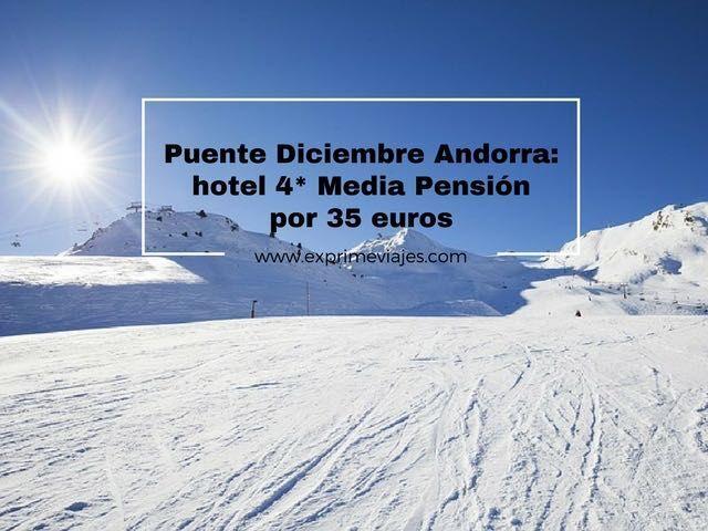 PUENTE DICIEMBRE ANDORRA: HOTEL 4* MEDIA PENSIÓN 35EUROS