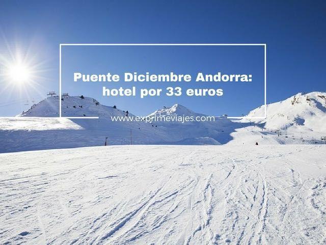 PUENTE DICIEMBRE ANDORRA: HOTEL POR 32EUROS