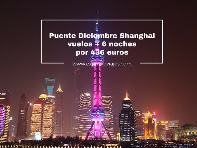 PUENTE DICIEMBRE SHANGHAI: VUELOS + 6 NOCHES POR 436EUROS