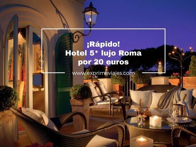 ¡CORRE! HOTEL 5* LUJO EN ROMA POR 20EUROS