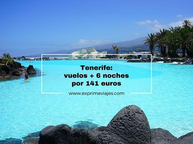 TENERIFE: VUELOS + 6 NOCHES POR 141EUROS