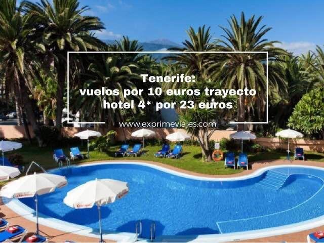 TENERIFE: VUELOS POR 10EUROS TRAYECTO Y HOTEL 4* POR 23EUROS
