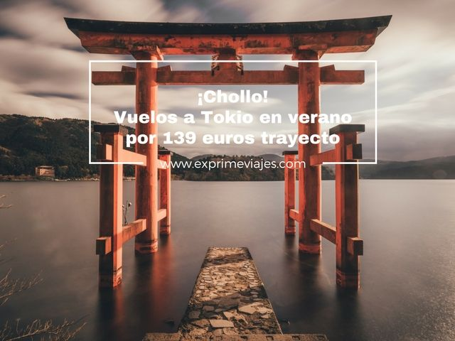 ¡CHOLLO! VUELOS A TOKIO EN VERANO POR 139EUROS TRAYECTO