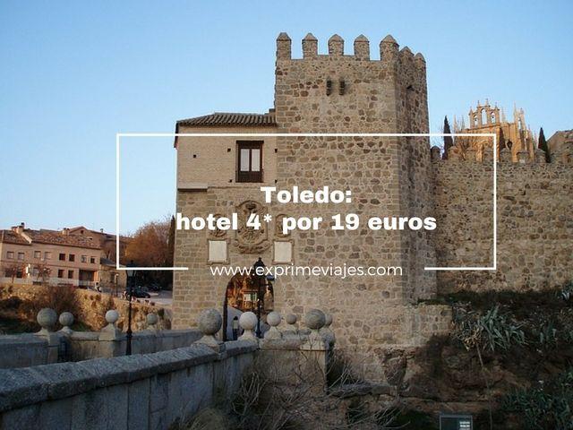 TOLEDO: HOTEL 4* POR 19EUROS