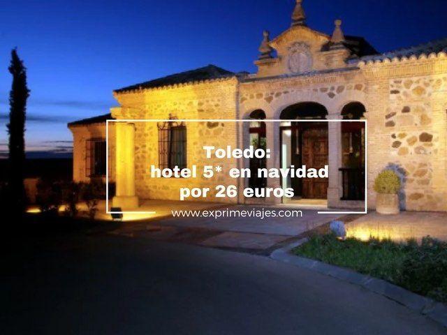 TOLEDO HOTEL 5* EN NAVIDAD POR 26EUROS