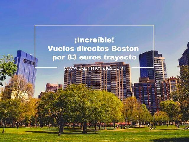 ¡INCREÍBLE! VUELOS DIRECTOS A BOSTON POR 83EUROS TRAYECTO (AGOSTO INCLUIDO)