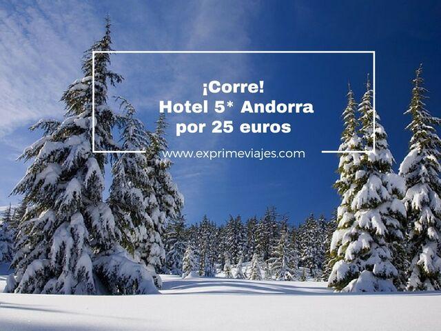 ¡CORRE! HOTEL 5* ANDORRA POR 25EUROS