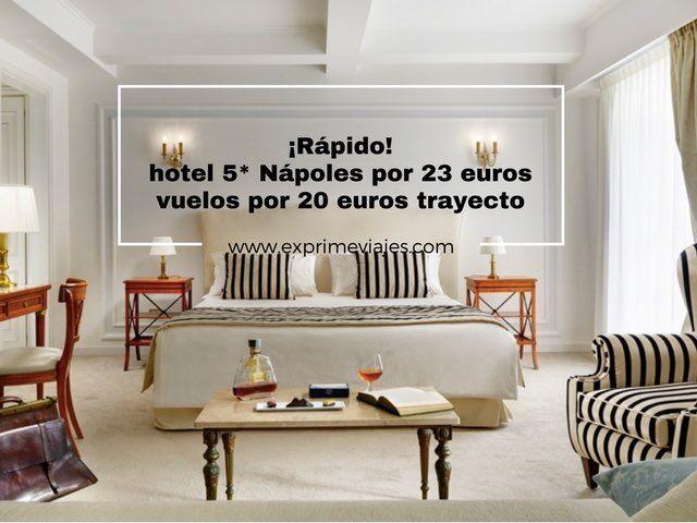 ¡RÁPIDO! HOTEL 5* NÁPOLES POR 23EUROS (VUELOS POR 20EUROS TRAYECTO)