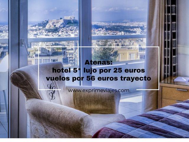 ATENAS: HOTEL 5* LUJO POR 25EUROS Y VUELOS POR 56EUROS TRAYECTO