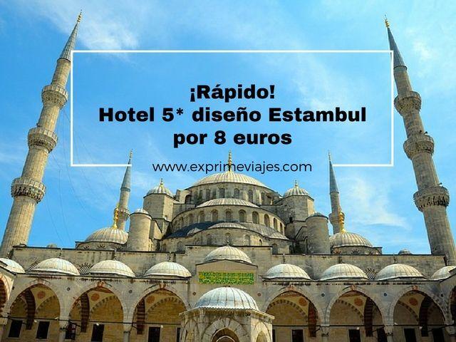 ¡RÁPIDO! HOTEL 5* DISEÑO ESTAMBUL POR 8EUROS