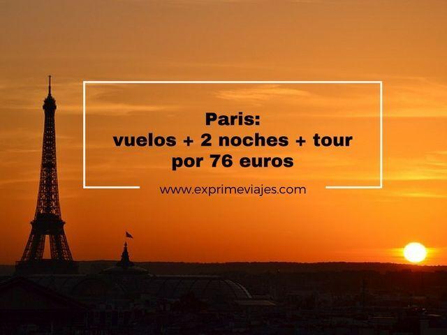 PARIS: VUELOS + 2 NOCHES + TOUR POR 76EUROS