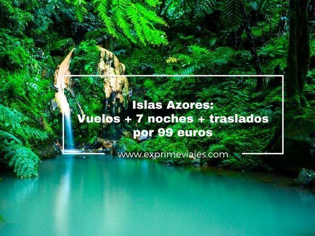 ¡WOW! ISLAS AZORES: VUELOS + 7 NOCHES + TRASLADOS 99EUROS