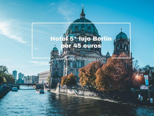 BERLIN: HOTEL 5* LUJO POR 45EUROS