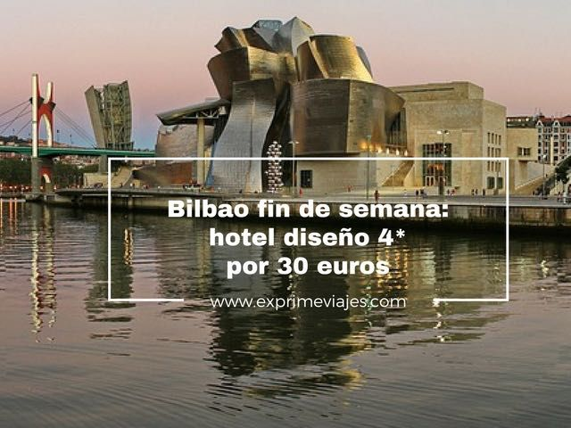 BILBAO FIN DE SEMANA: HOTEL DISEÑO 4* POR 30EUROS