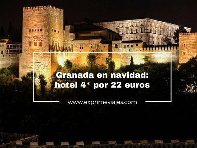 GRANADA EN NAVIDAD: HOTEL 4* POR 22EUROS