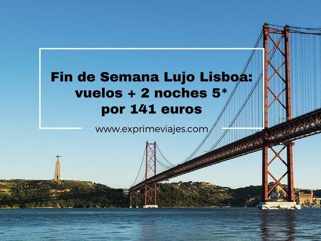 FIN DE SEMANA LUJO LISBOA: VUELOS + 2 NOCHES 5* POR 142EUROS