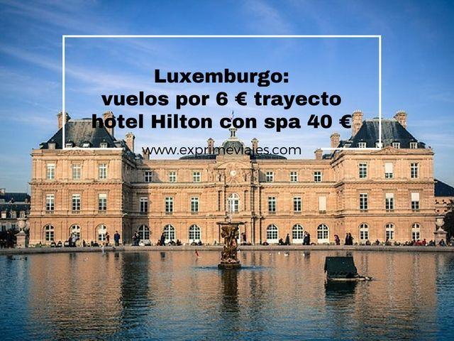 LUXEMBURGO: VUELOS POR 6EUROS TRAYECTO; HOTEL HILTON CON SPA 40EUROS