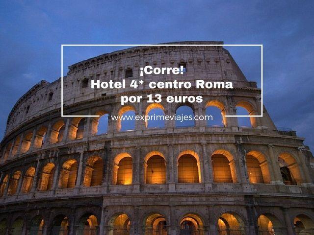 ¡CORRE! HOTEL 4* CENTRO ROMA POR 13EUROS
