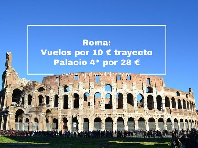 ROMA: VUELOS 10EUROS TRAYECTO; PALACIO 4* 28EUROS