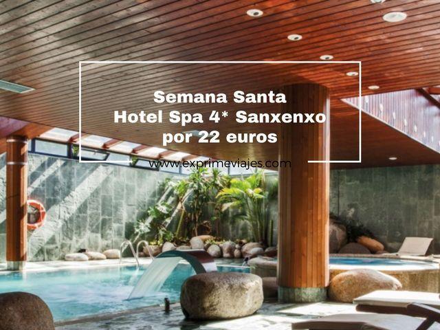 HOTEL SPA 4* SEMANA SANTA SANXENXO POR 22EUROS