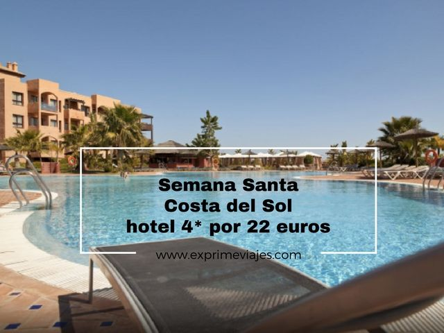 SEMANA SANTA COSTA DEL SOL: HOTEL 4* POR 22EUROS