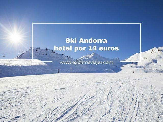 SKI ANDORRA: HOTEL POR 14EUROS