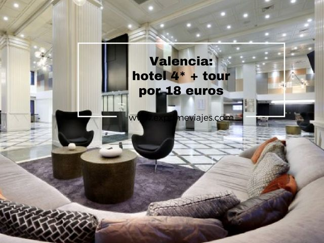 HOTEL 4* VALENCIA + TOUR POR 18EUROS