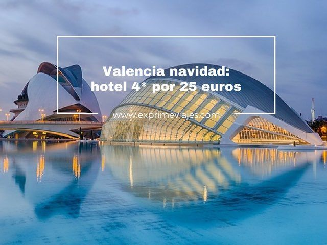 VALENCIA NAVIDAD: HOTEL 4* POR 25EUROS