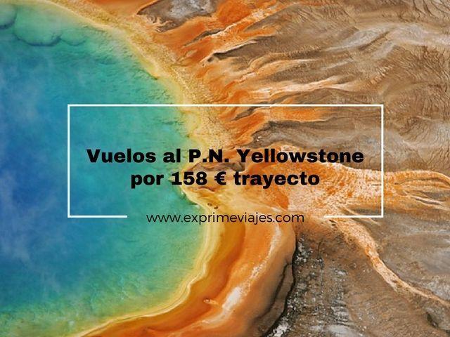 VUELOS AL PARQUE NACIONAL YELLOWSTONE POR 158EUROS TRAYECTO