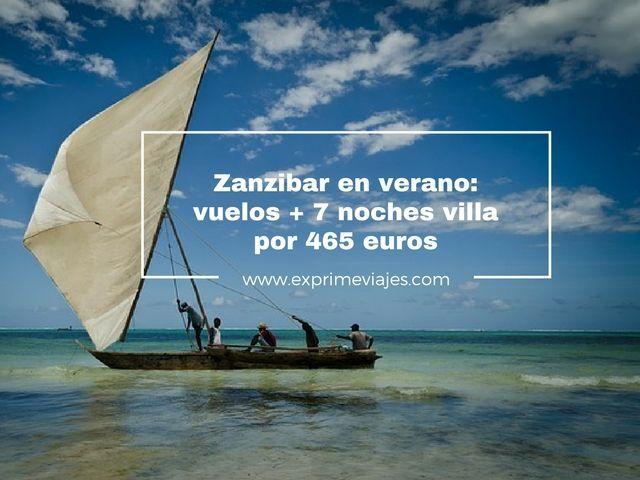 ZANZIBAR EN VERANO: VUELOS + 7 NOCHES VILLA POR 465EUROS