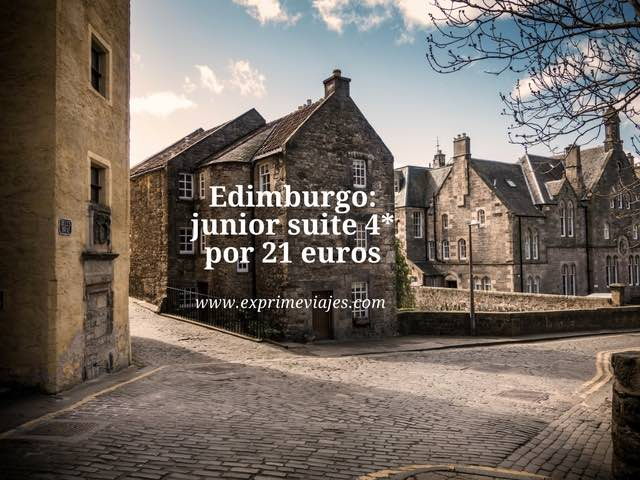 EDIMBURGO: JUNIOR SUITE 4* POR 21 EUROS
