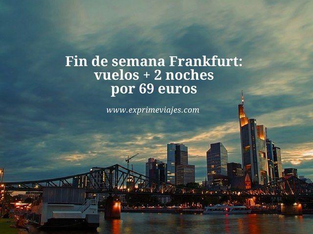 FIN DE SEMANA FRANKFURT: VUELOS + 2 NOCHES POR 69EUROS