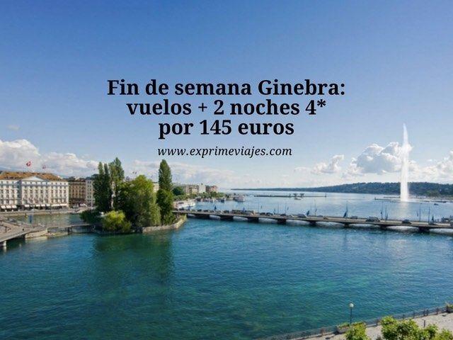 FIN DE SEMANA GINEBRA: VUELOS + 2 NOCHES 4* POR 145EUROS