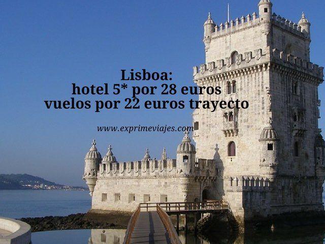 LISBOA: HOTEL 5* POR 28EUROS Y VUELOS POR 22EUROS TRAYECTO