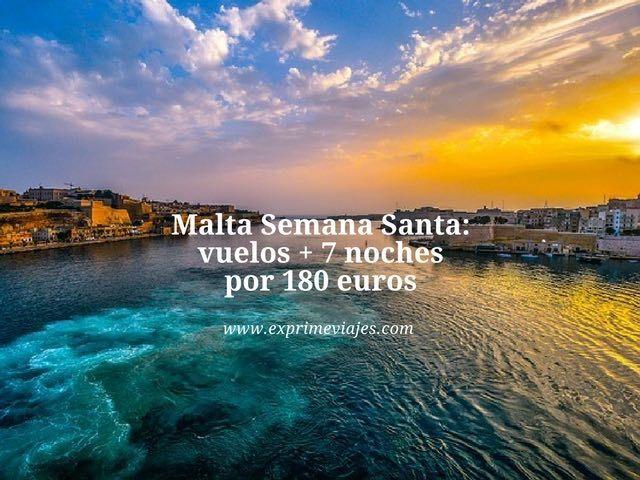 MALTA SEMANA SANTA: VUELOS + 7 NOCHES POR 180EUROS