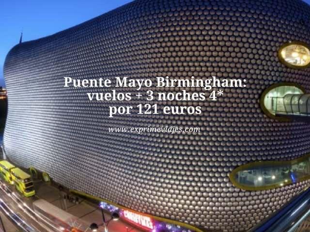PUENTE MAYO BIRMINGHAM: VUELOS + 3 NOCHES 4* POR 121EUROS