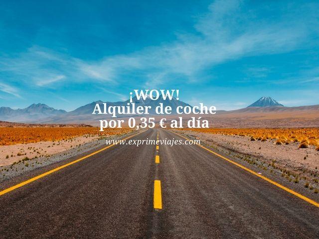 ¡WOW! ALQUILER DE COCHE POR 0,35EUROS AL DÍA