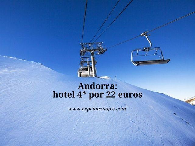 ANDORRA: HOTEL 4* POR 22EUROS