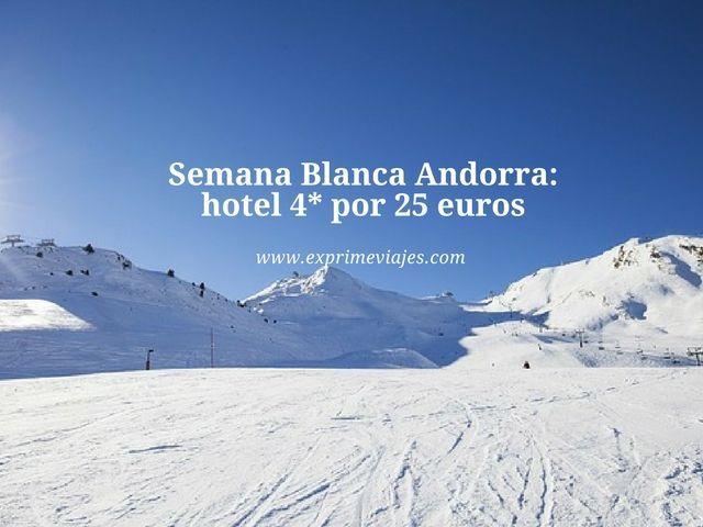 SEMANA BLANCA ANDORRA: HOTEL 4* POR 25EUROS
