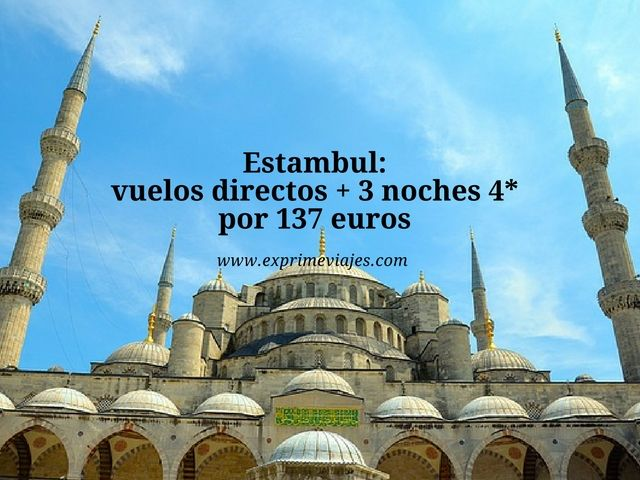 ESTAMBUL: VUELOS DIRECTOS + 3 NOCHES 4* POR 137EUROS