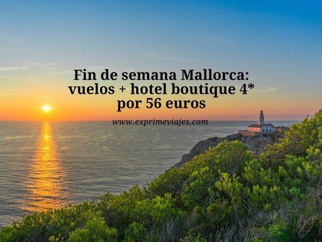 FIN DE SEMANA MALLORCA: VUELOS + HOTEL BOUTIQUE 4* POR 56EUROS