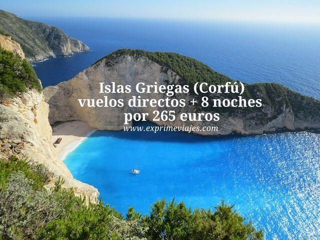 ISLAS GRIEGAS (CORFÚ): VUELOS + 8 NOCHES POR 265EUROS