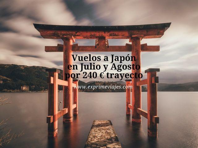VUELOS A JAPÓN EN JULIO Y AGOSTO POR 240EUROS TRAYECTO