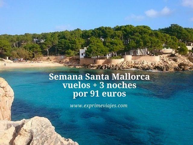 SEMANA SANTA MALLORCA: VUELOS + 3 NOCHES POR 91EUROS