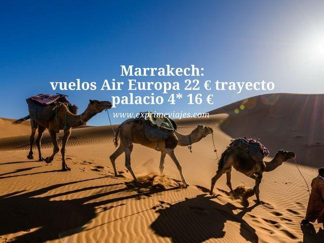 MARRAKECH: VUELOS CON AIREUROPA 22EUROS TRAYECTO; PALACIO 4* 16EUROS